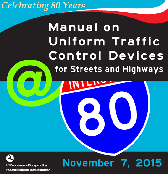 Celebrating 80 Years.  Manual on Uniform Traffic Control Devices for Streets and Highways November 7, 2015 U.S. Department of transportation Federal Highway Administration