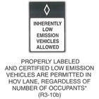 "Regulatory Sign ""PROPERLY LABELED AND CERTIFIED LOW EMISSION VEHICLES ARE PERMITTED IN HOV LANE, REGARDLESS OF NUMBER OF OCCUPANTS (R3-10b)"" is shown as a vertical rectangular white sign with a black border and legend. The top third of the sign is shown as a black panel with a white diamond outline symbol centered horizontally. This panel is above the words ""INHERENTLY LOW EMISSION VEHICLES ALLOWED"" on five lines. This sign was anticipated for inclusion in the 2003 edition of the MUTCD at the time of this printing."