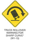 "Warning Sign ""TRUCK ROLLOVER WARNING FOR SHARP CURVE (W1-13)"" is shown as a diamond-shaped sign with an arrow curving to the right and down over a symbol of a truck tipped to the left at a 45-degree angle. This sign was anticipated for inclusion in the 2003 edition of the MUTCD at the time of this printing."
